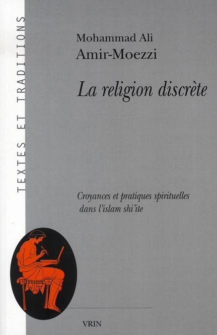 LA RELIGION DISCRETE CROYANCES ET PRATIQUES SPIRITUELLES DANS L ISLAM SHI ITE