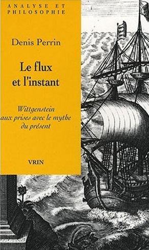 LE FLUX ET L INSTANT WITTGENSTEIN AUX PRISES AVEC LE MYTHE DU PRESENT
