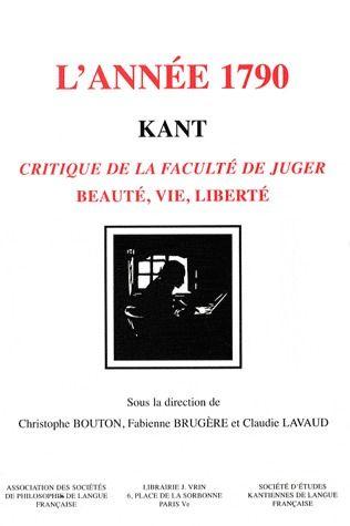 KANT, L'ANNEE 1790 CRITIQUE DE LA FACULTE DE JUGER
