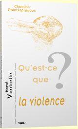 QU EST-CE QUE LA VIOLENCE?