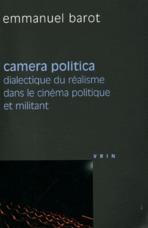 CAMERA POLITICA DIALECTIQUE DU REALISME DANS LE CINEMA POLITIQUE ET MILITANT