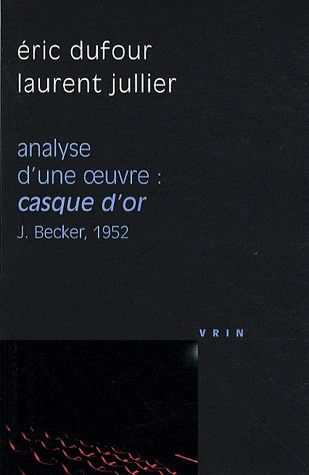 CASQUE D OR (J BECKER, 1952) ANALYSE D UNE OEUVRE