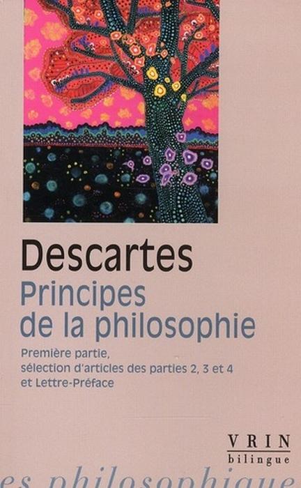 PRINCIPES DE LA PHILOSOPHIE 1RE PARTIE SELECTION D ARTICLES DES PARTIES 2,3 ET 4 LETTRE-PREFACE