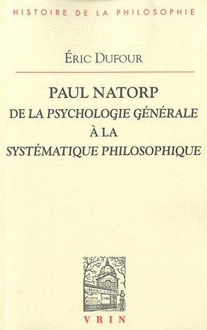 PAUL NATORP DE LA PSYCHOLOGIE GENERALE A LA SYSTEMATIQUE PHILOSOPHIQUE