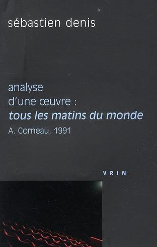 TOUS LES MATINS DU MONDE (A CORNEAU, 1991) ANALYSE D OEUVRE