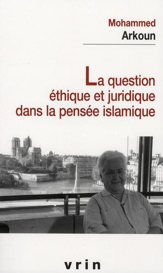 LA QUESTION ETHIQUE ET JURIDIQUE DANS LA PENSEE ISLAMIQUE