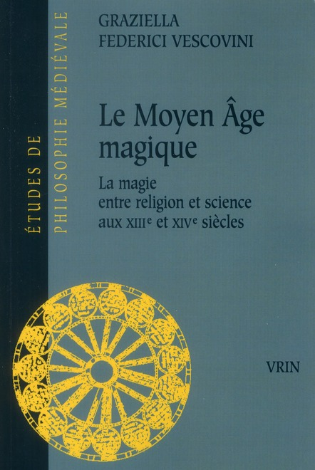 LE MOYEN AGE MAGIQUE LA MAGIE ENTRE RELIGION ET SCIENCE AUX XIIIE ET XIVE SIECLES