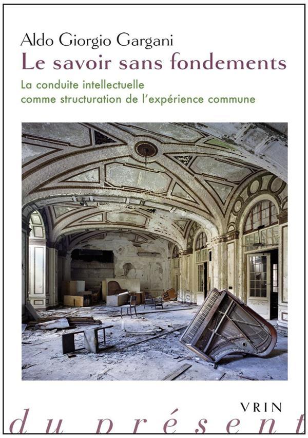 LE SAVOIR SANS FONDEMENTS LA CONDUITE INTELLECTUELLE COMME STRUCTURATION DE L EXPERIENCE COMMUNE