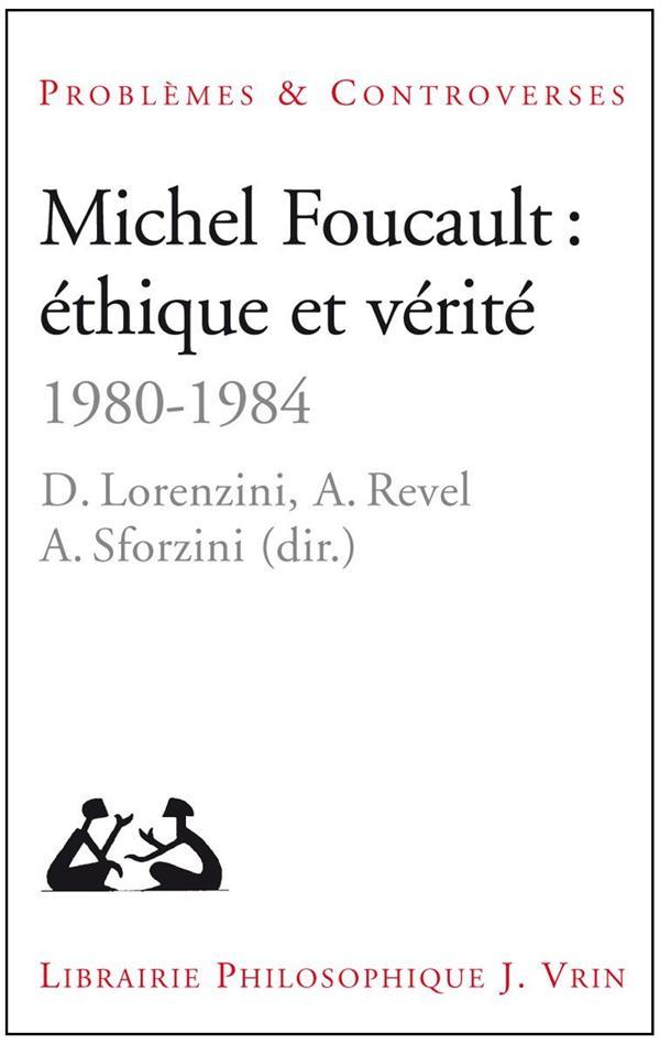 MICHEL FOUCAULT ETHIQUE ET VERITE 1980-1984