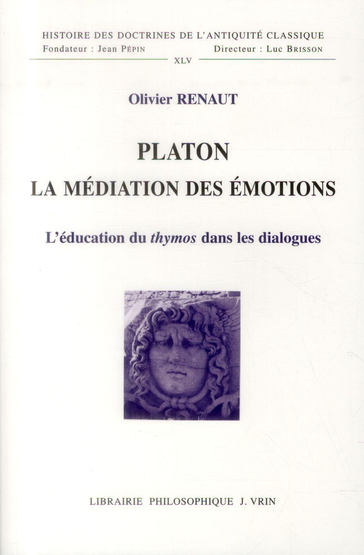 PLATON LA MEDIATION DES EMOTIONS L EDUCATION DU THYMOS DANS LES DIALOGUES