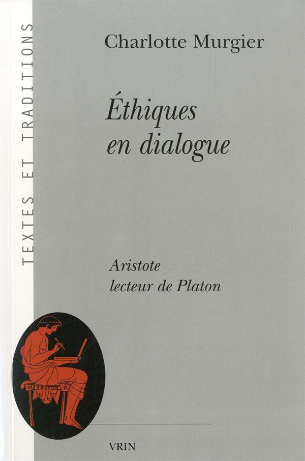 ETHIQUES EN DIALOGUE ARISTOTE LECTEUR DE PLATON