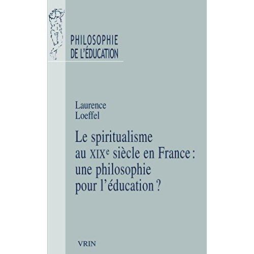 LE SPIRITUALISME EN FRANCE AU XIXE SIECLE UNE PHILOSOPHIE POUR L EDUCATION?