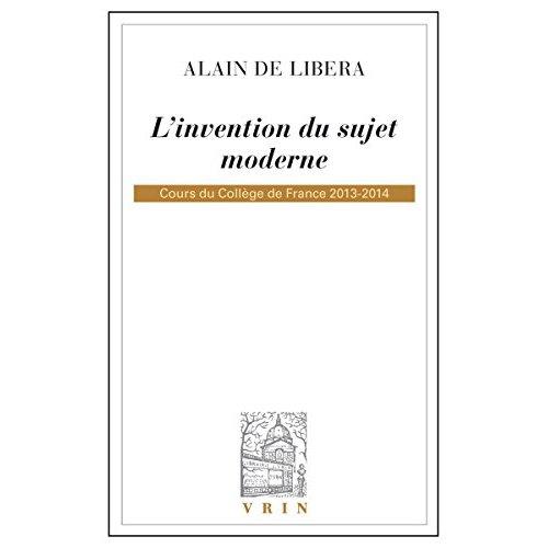 L INVENTION DU SUJET MODERNE COURS DU COLLEGE DE FRANCE 2013-2014