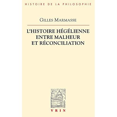 L HISTOIRE HEGELIENNE ENTRE MALHEUR ET RECONCILIATION