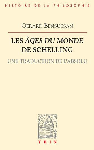 LES AGES DU MONDE DE SCHELLING UNE TRADUCTION DE L ABSOLU