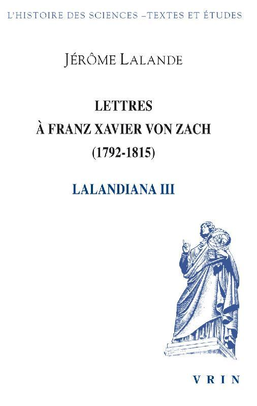 LETTRES A FRANZ XAVIER VON ZACH (1792-1815) LALANDIANA III