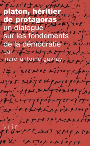 PLATON, HERITIER DE PROTAGORAS UN DIALOGUE SUR LES FONDEMENTS DE LA DEMOCRATIE