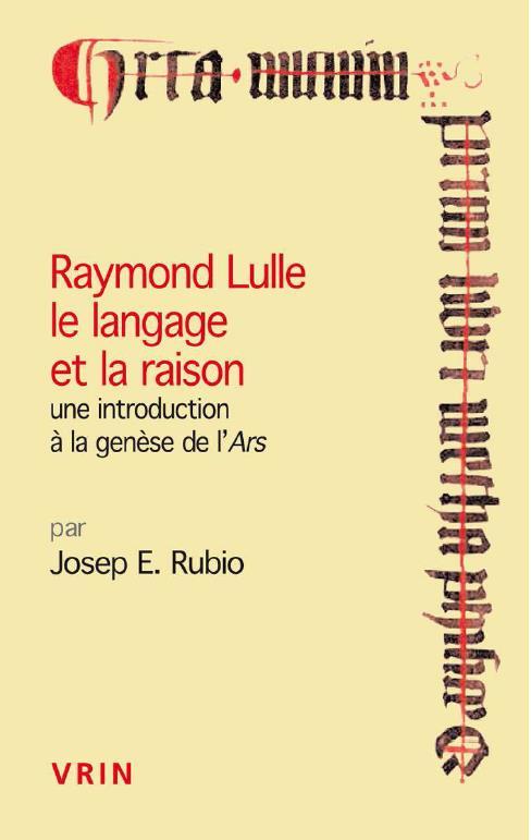 RAYMOND LULLE LE LANGAGE DE LA RAISON UNE INTRODUCTION A LA GENESE DE L ARS