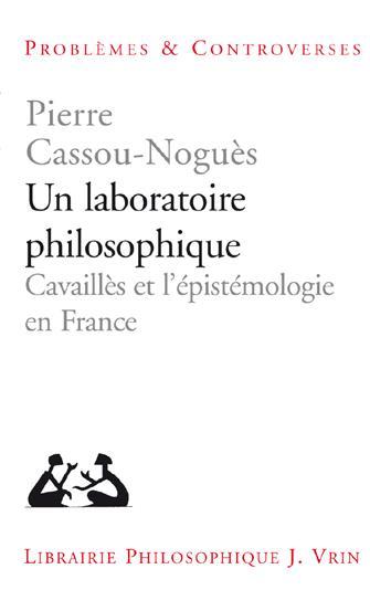 UN LABORATOIRE PHILOSOPHIQUE CAVAILLES ET L EPISTEMOLOGIE EN FRANCE