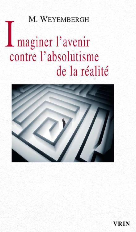 IMAGINER L AVENIR CONTRE L ABSOLUTISME DE LA REALITE