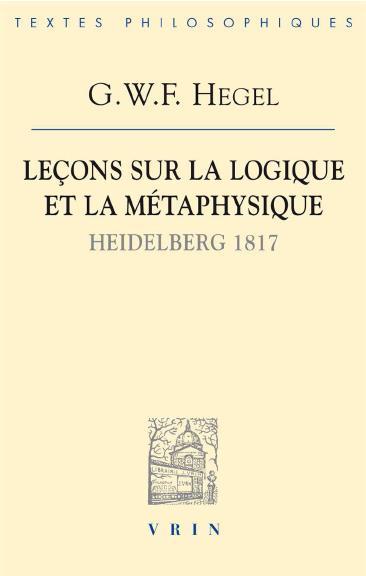 LECONS SUR LA LOGIQUE ET LA METAPHYSIQUE (HEIDELBERG, 1817)