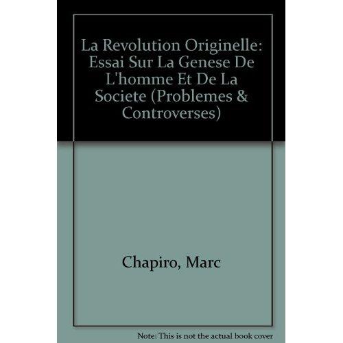 LA REVOLUTION ORIGINELLE ESSAI SUR LA GENESE DE L'HOMME ET DE LA SOCIETE