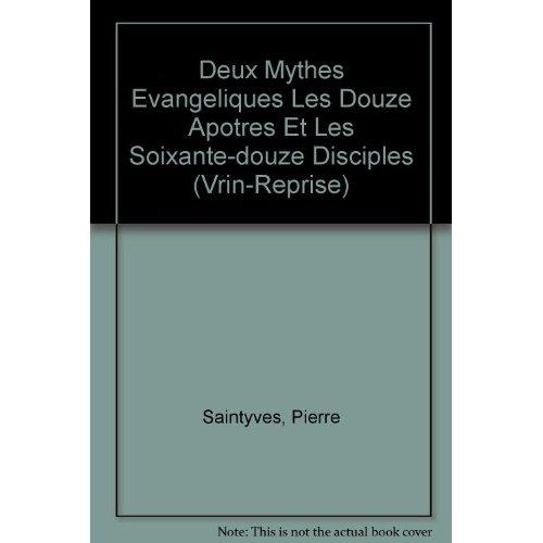 DEUX MYTHES EVANGELIQUES LES DOUZE APOTRES ET LES SOIXANTE-DOUZE DISCIPLES