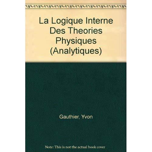 LA LOGIQUE INTERNE DES THEORIES PHYSIQUES