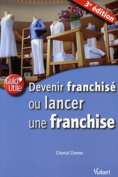 DEVENIR FRANCHISE OU LANCER UNE FRANCHISE
