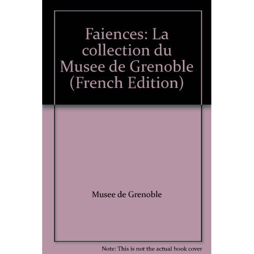 FAIENCES - LA COLLECTION DU MUSEE DE GRENOBLE.