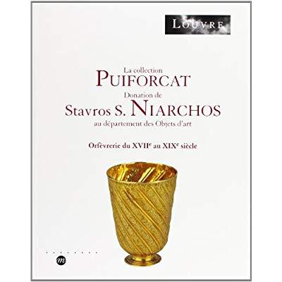 LA COLLECTION PUIFORCAT - DONATION DE STRAVROS S. NIARCHOS AU DPT OBJETS D ART - ORFEVRERIE DU XVIIE