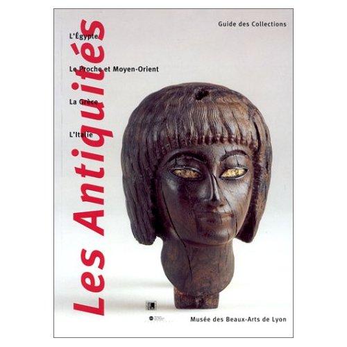 LES ANTIQUITES - L'EGYPTE, LE PROCHE ET MOYEN-ORIENT, LA GRECE, L'ITALIE - MUSEE DES BEAUX-ARTS