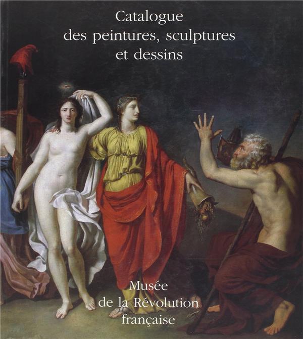 CATALOGUE DES PEINTURES, SCULPTURES ET DESSINS -MUSEE DE LA REVOLUTION FRANCAISE
