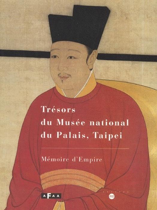 TRESORS DU MUSEE NATIONAL DU PALAIS, TAIPEI - MEMOIRE D EMPIRE