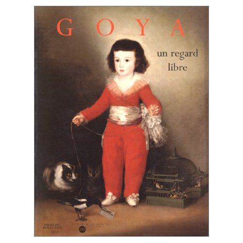 GOYA - UN REGARD LIBRE