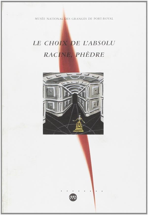 LE CHOIX DE L'ABSOLU - RACINE, PHEDRE