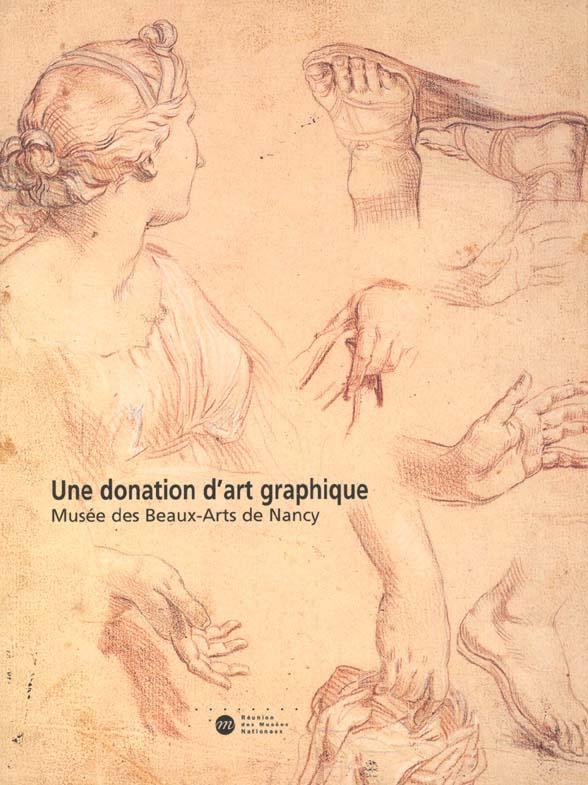 UNE DONATION D'ART GRAPHIQUE - MUSEE DES BEAUX-ARTS DE NANCY