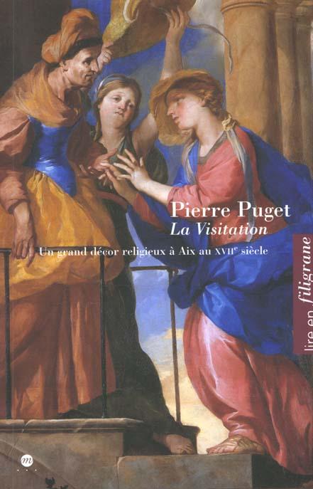 LA VISITATION DE PIERRE PUGET, UN GRAND DECOR RELIGIEUX A AIX AU XVIIE SIECLE