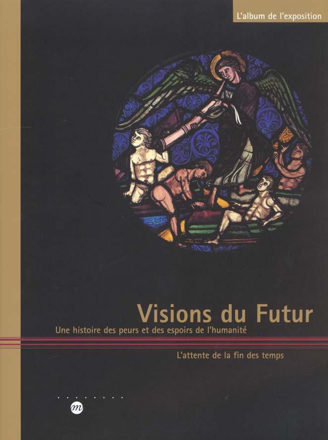 VISIONS DU FUTUR - UNE HISTOIRE DES PEURS ET DES ESPOIRS DE L'HUMANITE/ATTENTE DE LA FIN DES TEMPS