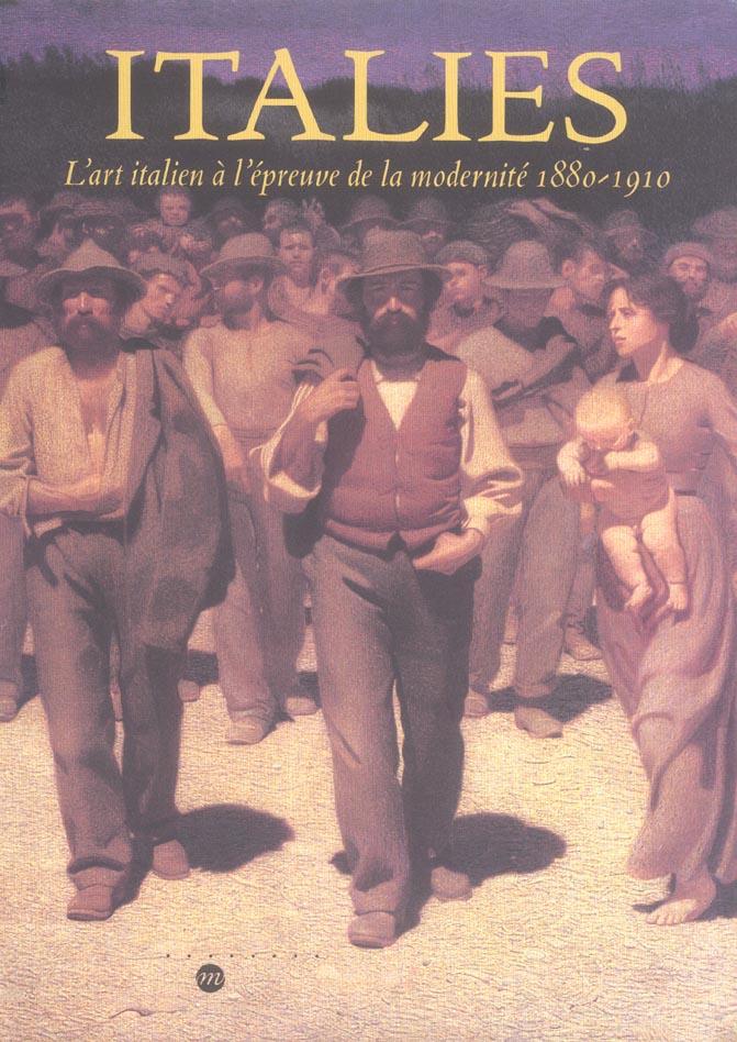 ITALIES -L'ART ITALIEN A L EPREUVE DE LA MODERNITE 1880-1910