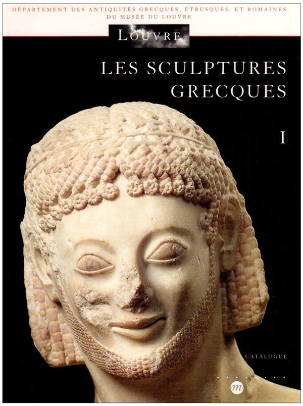 LES SCULPTURES GRECQUES T1 - DEPARTEMENT DES ANTIQUITES GRECQUES, ETRUSQUES, ET ROMAINES DU MUSEE DU