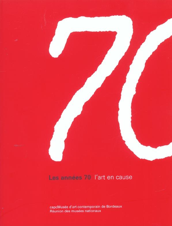 LES ANNEES 70 - L'ART EN CAUSE - CAPCMUSEE D'ART CONTEMPORAIN DE BORDEAUX