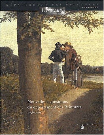 NOUVELLES ACQUISITIONS DU DEPARTEMENT DES PEINTURES 1996-2001 - MUSEE DU LOUVRE