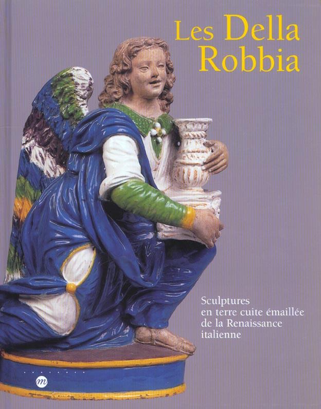 LES DELLA ROBBIA-SCULPTURES EN TERRE CUITE EMAILLEE DE LA RENAISSANCE ITALIENNE