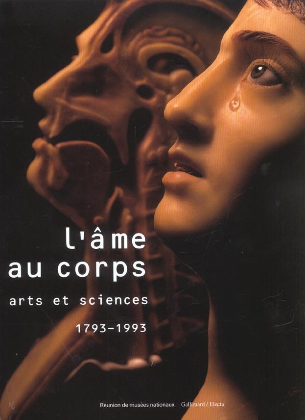 L'AME AU CORPS - GRAND-PALAIS PARIS 1993-1994 - ARTS ET SCIENCES 1793-1993