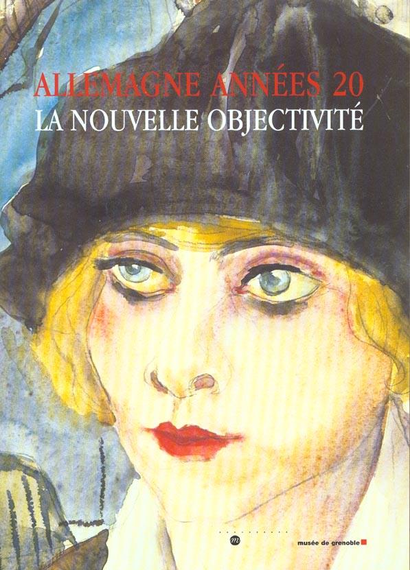 ALLEMAGNE ANNEES 20 LA NOUVELLE OBJECTIVITE - MUSEE DE GRENOBLE