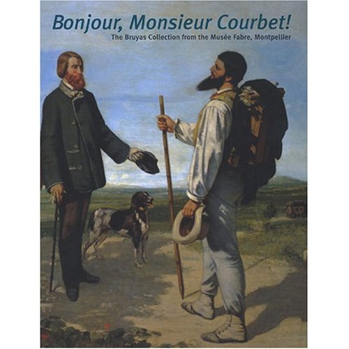 BONJOUR,MONSIEUR COURBET! THE BRUYAS COLLECTION FROM THE MUSEE FABRE,MONTPELLIER
