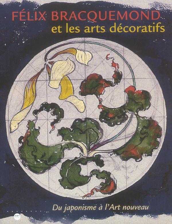 FELIX BRACQUEMOND ET LES ARTS DECORATIFS - DU JAPONISME A L'ART NOUVEAU
