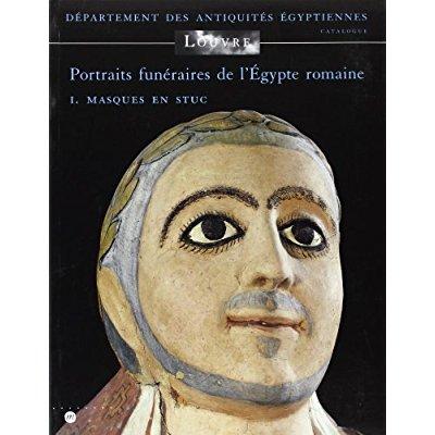 PORTRAITS FUNERAIRES DE L'EGYPTE ROMAINE T1 MASQUES EN STUC - MUSEE DU LOUVRE - DEPARTEMENT DES ANTI