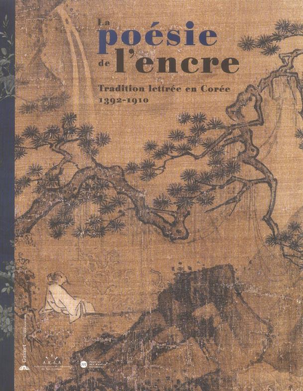 LA POESIE DE L'ENCRE - TRADITION LETTREE EN COREE 1392-1910